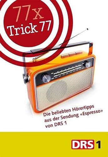 9783906009261: 77 x Trick 77 - Die beliebten Hörertipps aus der Sendung «Espresso» von DRS 1