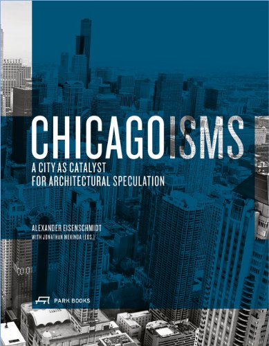 Chicagoisms: The City as Catalyst for Architectural Speculation (Hardcover): Alexander Eisenschmidt