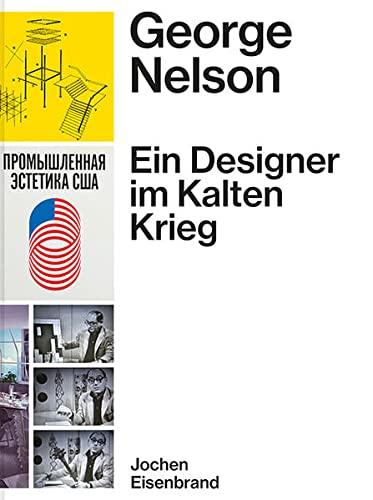 George Nelson - Ein Designer im Kalten Krieg: Jochen Eisenbrand