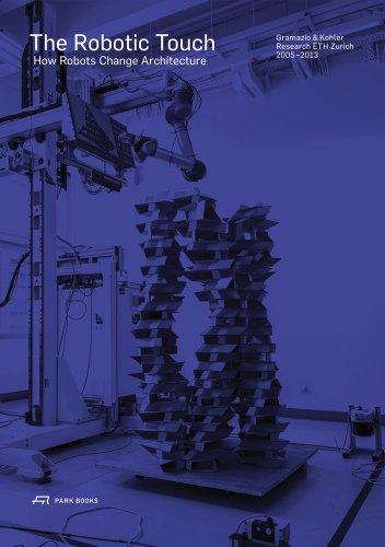 The Robotic Touch: How Robots Change Architecture: Kohler, Matthias; Gramazio, Fabio; Willmann, Jan