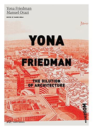 Yona Friedman: The Dilution of Architecture: Yona Friedman, Manuel