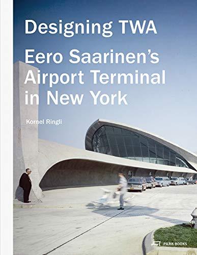 9783906027753: Designing TWA: Eero Saarinen's Airport Terminal in New York