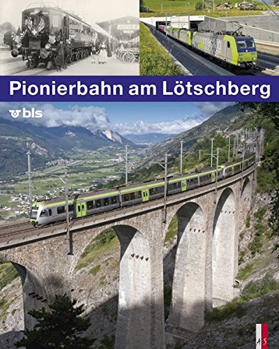 9783906055060: Pionierbahn am Lötschberg: 100 Jahre Lötschbergbahn