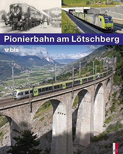 9783906055060: Pionierbahn am L�tschberg: 100 Jahre L�tschbergbahn