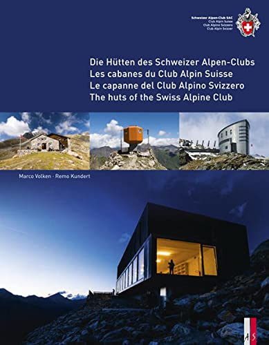 9783906055084: The Huts of the Swiss Alpine Club: Die Hutten Des Schweizer Alpen-Clubs - Les Cabanes Du Club Alpin Suisse - Le Capanne Del Club Alpino Swizzero (English, German, French and Italian Edition)
