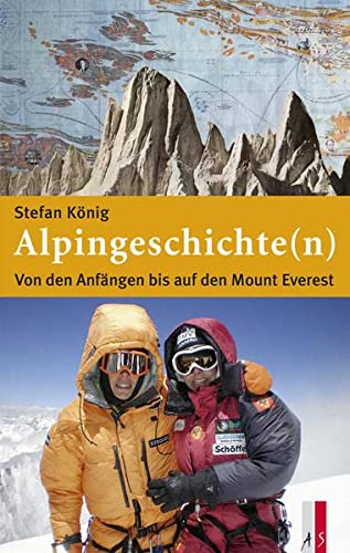 Alpingeschichte(n): Von den Anfängen bis auf den Mount Everest (Hardback): Stefan König
