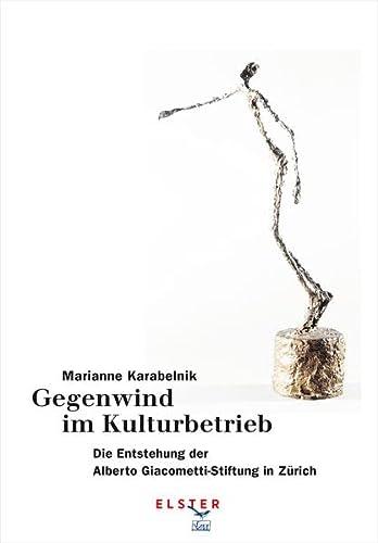 9783906065496: Gegenwind im Kulturbetrieb: Die Entstehung der Alberto Giacometti-Stiftung in Zürich