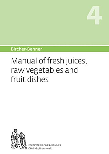 4: Manual of fresh juices, raw vegetables: Bircher, Dr Andres
