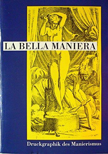 9783906127323: La Bella maniera: Druckgraphik des Manierismus aus der Sammlung Georg Baselitz