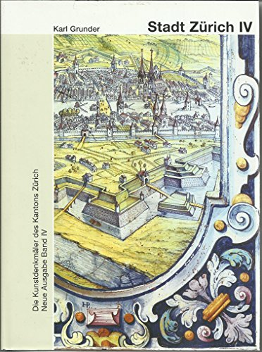 Die Kunstdenkmäler des Kantons Zürich, Neue Ausgabe IV: Die Stadt Zürich IV, Die ...