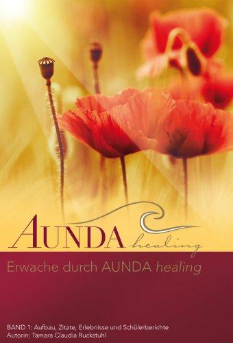 9783906165004: Erwache durch AUNDA healing: Band 1: Aufbau, Zitate, Erlebnisse und Schülerberichte