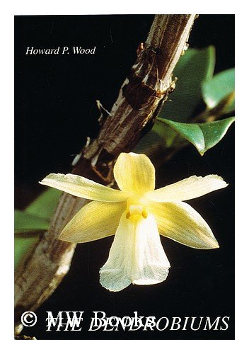 9783906166384: The Dendrobiums / Howard P. Wood ; Edited by Roland Schettler