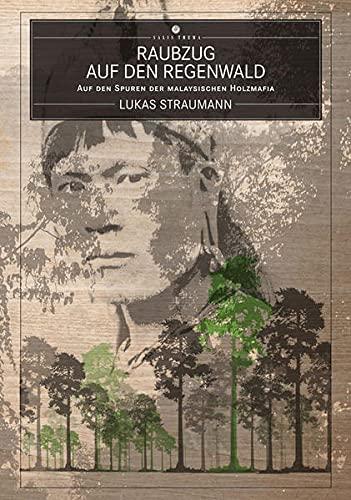 9783906195056: Raubzug auf den Regenwald: Auf den Spuren der malaysischen Holzmafia