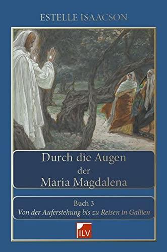 Durch die Augen der Maria Magdalena. Buch.3: Isaacson, Estelle
