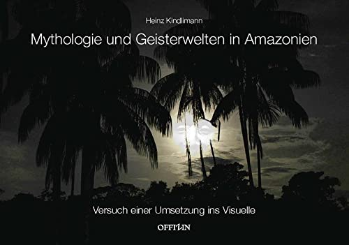 Mythologie und Geisterwelten in Amazonien: Versuch einer Umsetzung ins Visuelle (Paperback): Heinz ...