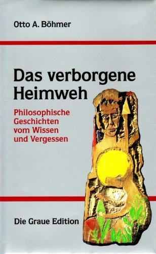 Das verborgene Heimweh Philosophische Geschichten vom Wissen und Vergessen / Otto A. Bö...