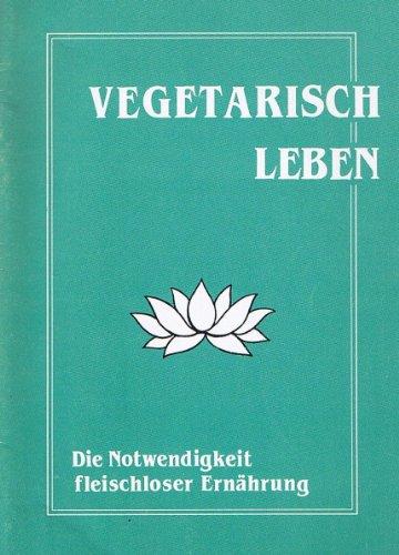 9783906347042: Vegetarisch leben. Die Notwendigkeit fleischloser Ernährung