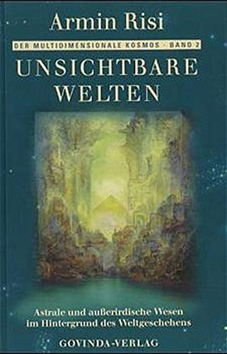 9783906347318: Unsichtbare Welten: Astrale und ausserirdische Wesen im Hintergrund des Weltgeschehens