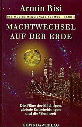 9783906347448: Machtwechsel auf der Erde: Die Pläne der Mächtigen, globale Entscheidungen und die Wendezeit