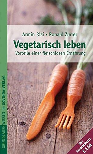 9783906347776: Vegetarisch leben - Die Vorteile einer fleischlosen Ernährung