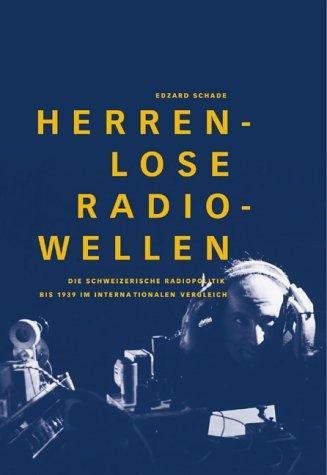 9783906419190: Herrenlose Radiowellen: Die schweizerische Radiopolitik bis 1939 im internationalen Vergleich