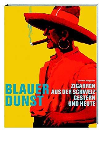 Blauer Dunst. Zigarren aus der Schweiz gestern: Steigmeier, Andreas.