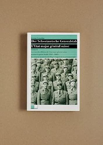 Der Schweizerische Generalstab / Le corps des officiers de l état-major général suisse pendant la ...