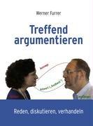 Treffend argumentieren: Werner Furrer