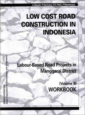 Low-cost Road Construction in Indonesia: Workbook v.: Beusch, Andreas and