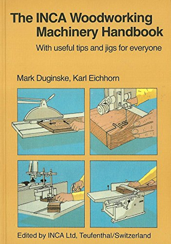 9783906495019: The INCA Woodworking Machinery Handbook - With Useful Tips and Jigs for Everyone