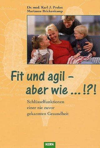 9783906533179: Fit und agil - aber wie...!?!: Schlüsselfunktionen einer nie zuvor gekannten Gesundheit