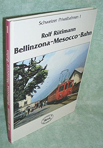 9783906681016: Bellinzona-Mesocco-Bahn (Schweizer Privatbahnen) (German Edition)