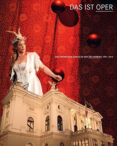 9783906729886: Das ist Oper: Das Opernhaus Z�rich in der Aera Pereira: 1991 - 2012