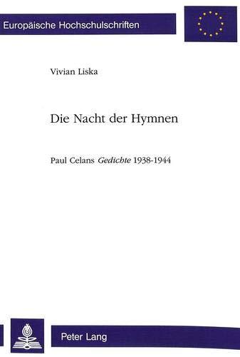 """Die Nacht der Hymnen Paul Celans Gedichte 1938-1944"""": Liska, Vivian"""