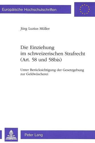 Die Einziehung im schweizerischen Strafrecht (Art. 58 und 58bis) Unter Berücksichtigung der ...