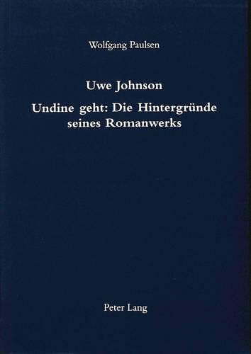 Uwe Johnson Undine geht: Die Hintergr?nde seines Romanwerks (German Edition): Paulsen, Wolfgang