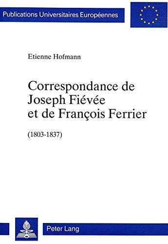 Correspondance de Joseph Fiévée et de François Ferrier (1803-1837): Etienne ...