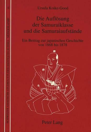 Die Auflösung der Samuraiklasse und die Samuraiaufstände: Ursula Koike-Good