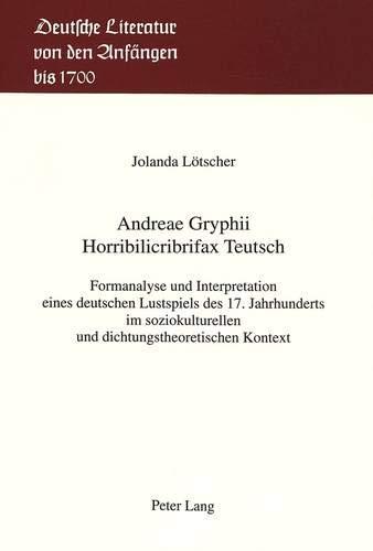 9783906751856: Andreae Gryphii- Horribilicribrifax Teutsch: Formanalyse und Interpretation eines deutschen Lustspiels des 17. Jahrhunderts im soziokulturellen und ... von den Anfängen bis 1700) (German Edition)