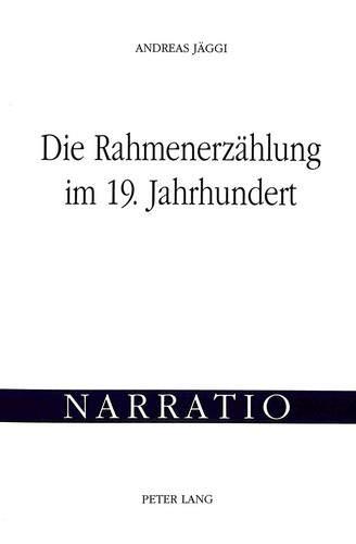 Die Rahmenerzählung im 19. Jahrhundert Untersuchungen zur Technik und Funktion einer ...