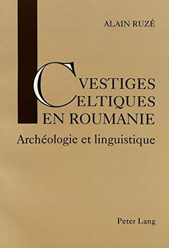Vestiges celtiques en Roumanie Archéologie et linguistique: RUZE ALAIN