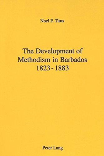 The Development of Methodism in Barbados 1823-1883: Titus, Noel F.