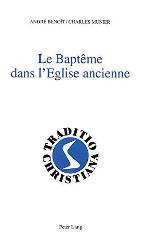 Le Bapteme Dans L Eglise Ancienne: (Ier-Iiie: André Benoît, Charles