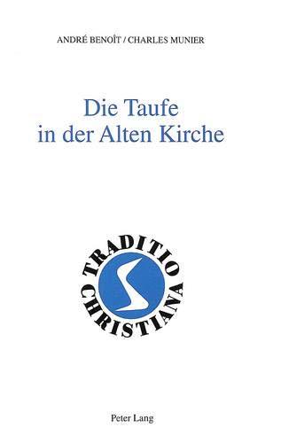 9783906752433: Die Taufe in der Alten Kirche: (1.-3. Jahrhundert)- Aus dem Französischen ins Deutsche übertragen von Annemarie Spoerri (Traditio Christiana) (German Edition)
