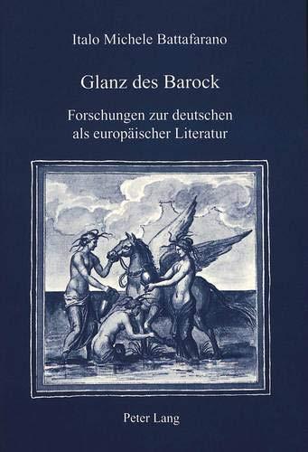 Glanz des Barock : Forschungen zur deutschen: Battafarano, Italo Michele