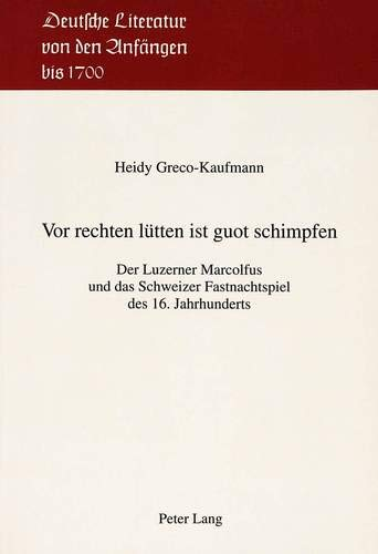 9783906752730: Vor rechten lütten ist guot schimpfen: Der Luzerner Marcolfus und das Schweizer Fastnachtspiel des 16. Jahrhunderts (Deutsche Literatur von den Anfangen bis 1700) (German Edition)