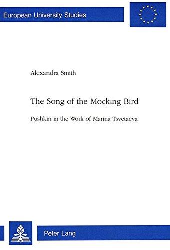 The Song of the Mocking Bird: Pushkin in the Work of Marina Tsvetaeva (Europäische Hochschulschriften / European University Studies / Publications . / Série 16: Langues et littératures slaves) - Smith Alexandra