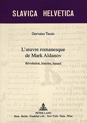 L'oeuvre romanesque de Mark Aldanov: Révolution, histoire, hasard (Slavica Helvetica) (...