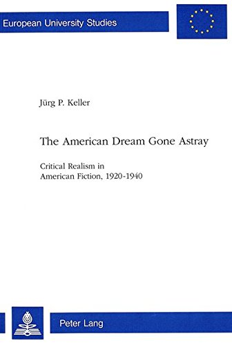 The American Dream Gone Astray Critical Realism in American Fiction, 1920-1940: Keller, Jürg