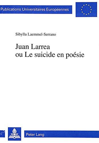 Juan Larrea ou Le suicide en poésie (Europäische Hochschulschriften / European ...